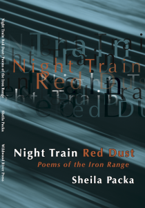 """Night Train, Red Dust: Poems of the Iron Range"" by Sheila Packa"