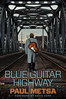 """Blue Guitar Highway"" was the well-reviewed memoir of Minnesota musician and Iron Range native Paul Metsa."